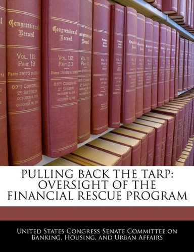 PULLING BACK THE TARP: OVERSIGHT OF THE FINANCIAL RESCUE PROGRAM
