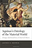 Aquinass Ontology of the Material World: Change, Hylomorphism, and Material Objects