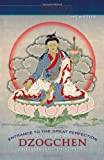 Entrance To The Great Perfection: A Guide To The Dzogchen Preliminary Practices (The Heart Essence Series)