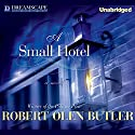 A Small Hotel Audiobook by Robert Olen Butler Narrated by Robert Olen Butler