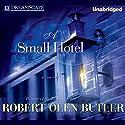 A Small Hotel Audiobook by Robert Olen Butler Narrated by Robert Olen Butler
