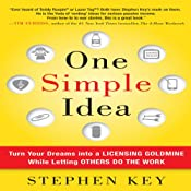 One Simple Idea: Turn Your Dreams into a Licensing Goldmine While Letting Others Do the Work | [Stephen Key]