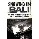 Snowing in Bali: The Incredible Inside Account of Bali's Hidden Drug Worldby Kathryn Bonella