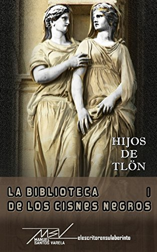 Hijos de Tlon: Volume 1 (La biblioteca de los cisnes negros)