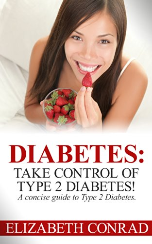 Diabetes - Take Control of Type 2 Diabetes!: Eat to Live now to Reverse Diabetes! (Eat to Live, Diabetes Diet, What Do I Eat Now, The 101 Best Diabetic Foods,) by Elizabeth Conrad