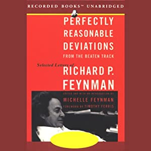 Perfectly Reasonable Deviations from the Beaten Track: Selected Letters of Richard Feynman | [Richard P. Feynman]