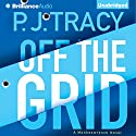Off the Grid: A Monkeewrench Novel, Book 6 Audiobook by P. J. Tracy Narrated by Buck Schirner