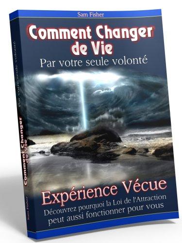 Couverture du livre Comment Changer de Vie par votre seule volonté