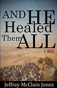 And He Healed Them All: Second Edition by Jeffrey McClain Jones ebook deal
