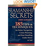 Seamanship Secrets: 185 Tips & Techniques for Better Navigation, Cruise Planning, and Boat Handling Under Power...