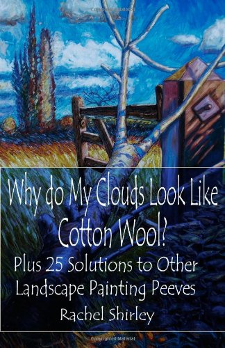 Why Do My Clouds Look like Cotton Wool?: Plus 25 Solutions to Other Landscape Painting Peeves