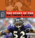 The Story of the Balitmore Ravens (NFL Today (Creative Education Hardcover))