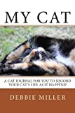 Debbie Miller My Cat: A cat journal for you to record your cat's life as it happens!