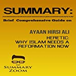 Summary: Brief Comprehensive Guide on Ayaan Hirsi Ali's Heretic: Why Islam Needs a Reformation Now |  Summary Zoom