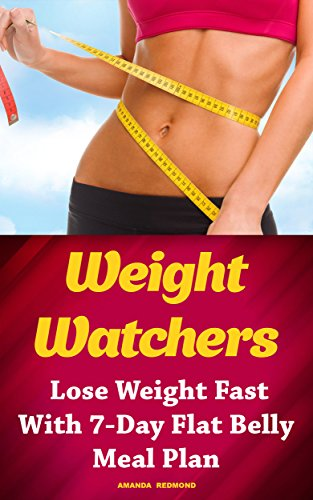 Weight Watchers: Lose Weight Fast With 7-Day Flat Belly Meal Plan: (Weight Watchers Simple Start ,Weight Watchers for Beginners, Simple Start Recipes) ... Simple Diet Plan With No Calorie Counting,) by Amanda Redmond