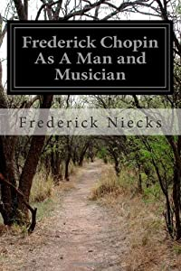 Frederick Chopin As A Man and Musician: Complete Volumes 1-2 from CreateSpace Independent Publishing Platform