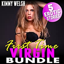 First Time Virgin Bundle: 5 Erotic Stories: Age Gap Brat Virgin First Time Older Younger Erotica Audiobook by Kimmy Welsh Narrated by Marlowe Harrison