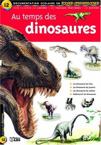 Au temps des dinosaures : Documentation scolaire en images autocollantes - D�s 7 ans ( p�rim� )