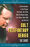 Sue Short Cult Telefantasy Series: A Critical Analysis of the Prisoner, Twin Peaks, the X-files, Buffy the Vampire Slayer, Lost, Heroes, Doctor Who and Star ... ... Explorations in Science Fiction and Fantasy)