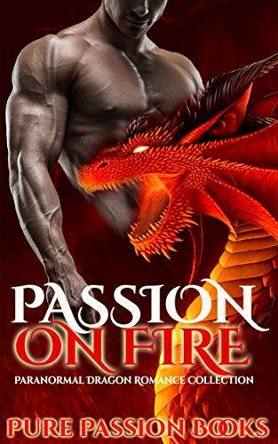 ROMANCE: Passion on Fire: Paranormal Dragon Romance Collection (Alpha Male Shifter Romance) (New Adult Contemporary Billionaire Fantasy Dragon Shapeshifter Romance Short Stories) PDF