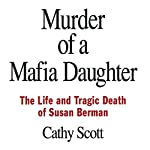 Murder of a Mafia Daughter: The Story Behind the Suspicions Robert Durst Murdered Susan Berman & The Life and Tragic Death of Susan Berman   Cathy Scott