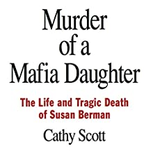 Murder of a Mafia Daughter: The Story Behind the Suspicions Robert Durst Murdered Susan Berman & The Life and Tragic Death of Susan Berman (       UNABRIDGED) by Cathy Scott Narrated by Kevin Pierce
