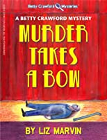 Murder Takes A Bow - A Betty Crawford Mystery (The Betty Crawford Mysteries)