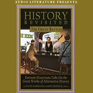 History Revisited: The Great Battles: Eminent Historians Take On the Great Works of Alternative History | [J. David Markham, Mike Resnick]