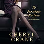 The Bad Always Die Twice (       UNABRIDGED) by Cheryl Crane Narrated by Renée Raudman