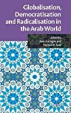 img - for Globalisation, Democratisation and Radicalisation in the Arab World (Hardcover)--by Jane Harrigan [2010 Edition] book / textbook / text book