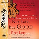 Not Safe, But Good: Short Stories Sharpened by Faith | Bret Lott