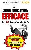 La Communication Efficace En 60 Minutes Chrono: D�couvrez Les Techniques Secr�tes De La Communication Verbale Et Non Verbale Pour Briller D�s Ce Soir.