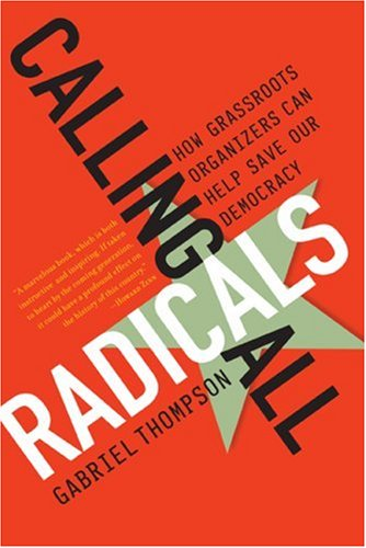 Calling All Radicals: How Grassroots Organizers Can Save...