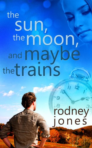 Book: The Sun, the Moon, and Maybe the Trains by Rodney Jones