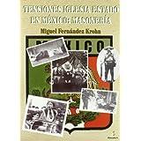 Tensiones iglesia-estado en México - masoneria (Serie Historia)
