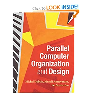 Parallel Computer Organization and Design Michel Dubois, Murali Annavaram and Per Stenstrom