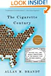The Cigarette Century: The Rise, Fall...