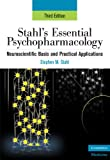 Stahls Essential Psychopharmacology: Neuroscientific Basis and Practical Applications (Essential Psychopharmacology Series)