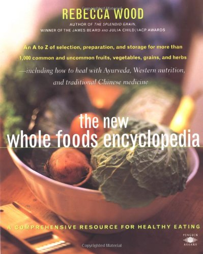 The New Whole Foods Encyclopedia: A Comprehensive Resource for Healthy Eating (Compass)