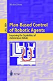 img - for Plan-Based Control of Robotic Agents: Improving the Capabilities of Autonomous Robots (Lecture Notes in Computer Science) book / textbook / text book