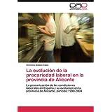 La Evolucion de La Precariedad Laboral En La Provincia de Alicante