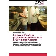 La evolución de la precariedad laboral en la provincia de Alicante: La precarización de las condiciones laborales...