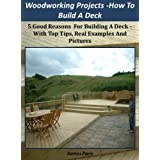 Woodworking Projects - Decking: How To Build A Deck Easily - Using Basic Carpentry Skills!by James Paris