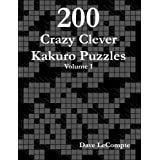 200 Crazy Clever Kakuro Puzzles - Volume 1by Dave LeCompte