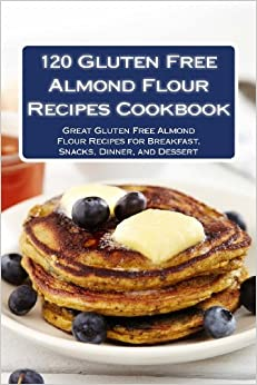 120 Gluten Free Almond Flour Recipes Cookbook: Great