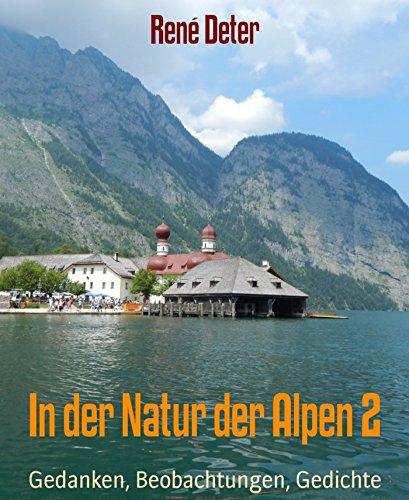 In der Natur der Alpen 2: Gedanken, Beobachtungen, Gedichte (German Edition) PDF