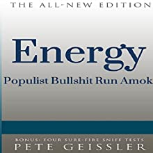 Energy: Populist Bullsh--t Run Amok (Bigshots' Bull) (       UNABRIDGED) by Pete Geissler Narrated by Ray Allaire