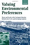 img - for Valuing Environmental Preferences: Theory and Practice of the Contingent Valuation Method in the US, EU, and Developing Countries book / textbook / text book