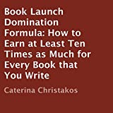 img - for Book Launch Domination Formula: How to Earn at Least Ten Times as Much for Every Book that You Write book / textbook / text book