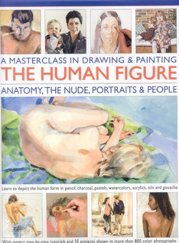 A Masterclass in Drawing and Painitng the Human Figure: Anatomy, the Nude, Portraits and People (Masterclass in Drawing/Paintng)